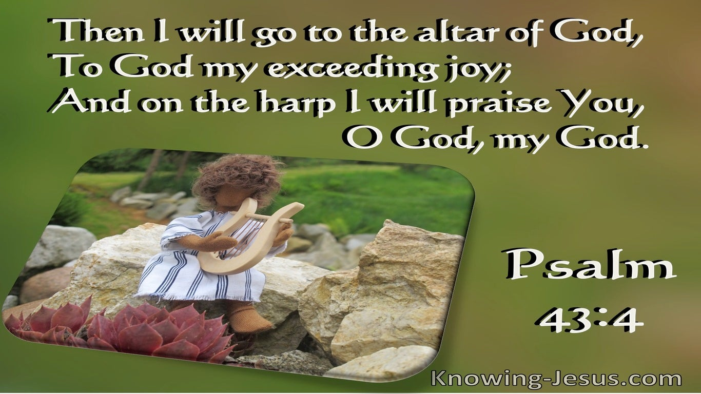 Psalm 43:4  To God My Exceeding Joy (sage)