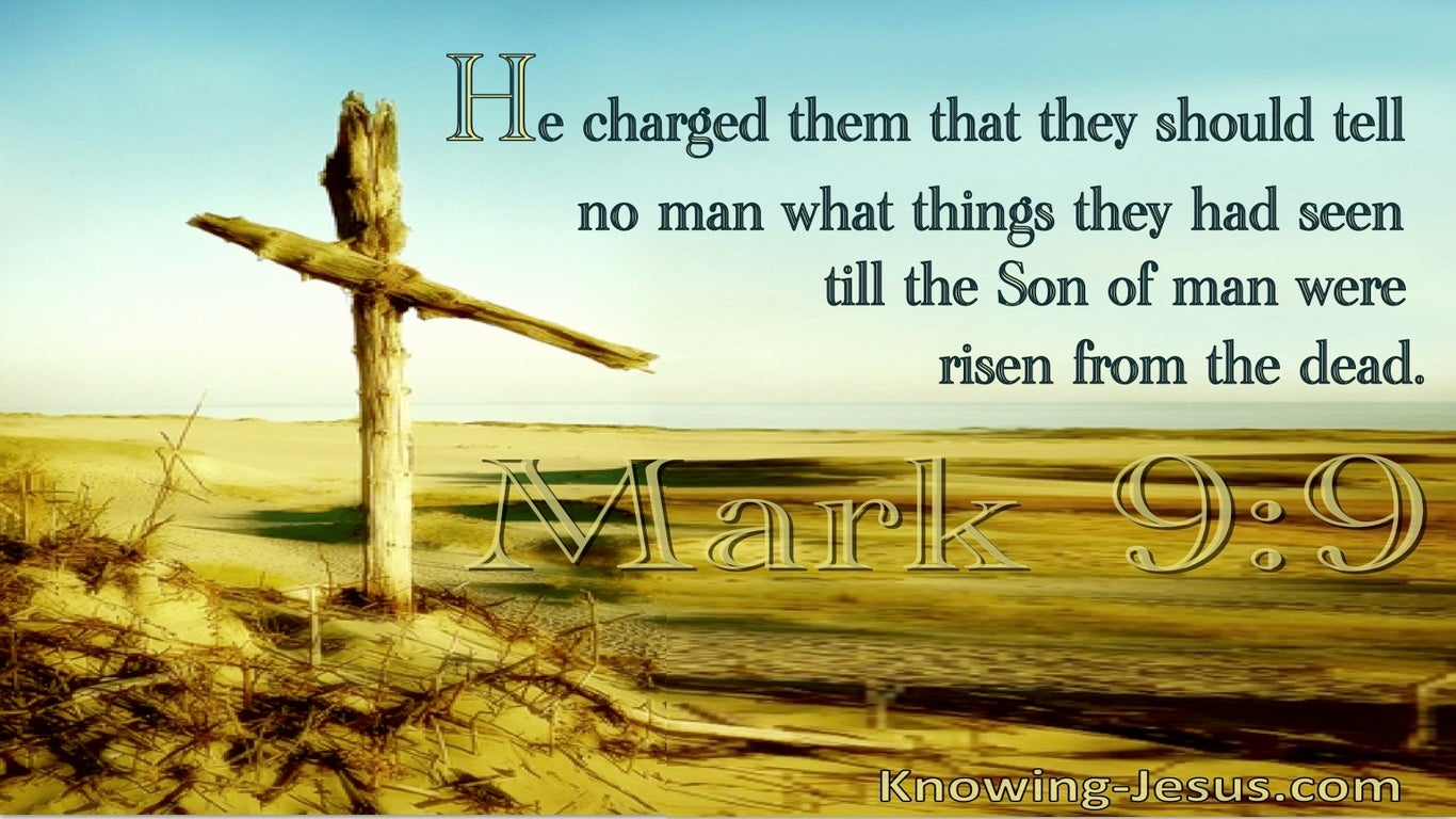 Mark 9:9 He Charged Them To Say Nothing Till He Was Risen From The Dead (utmost)04:07