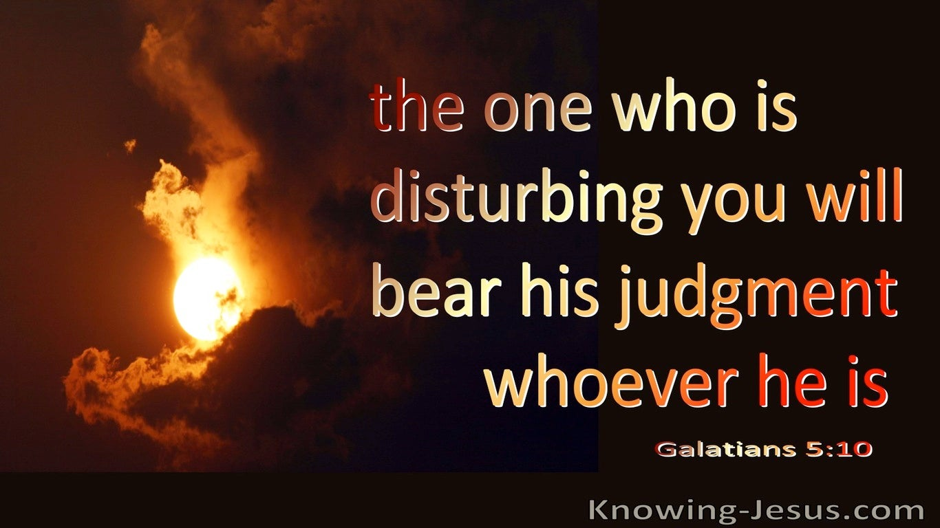 Galatians 5:10 The One Disturbing You Will Bear Judgement (brown)