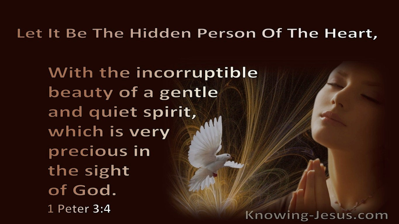 1 Peter 3:4 The Hidden Person Of The Hearts : Incorruptible Beauty Of A Gentle Spirit Is Precious To God (brown)