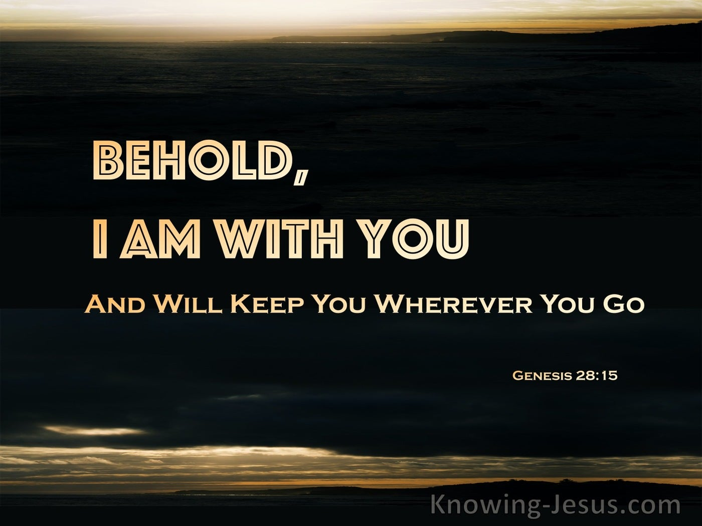 Genesis 28:15 Behold, I Am With You And Will Keep You Wherever You Go (black)