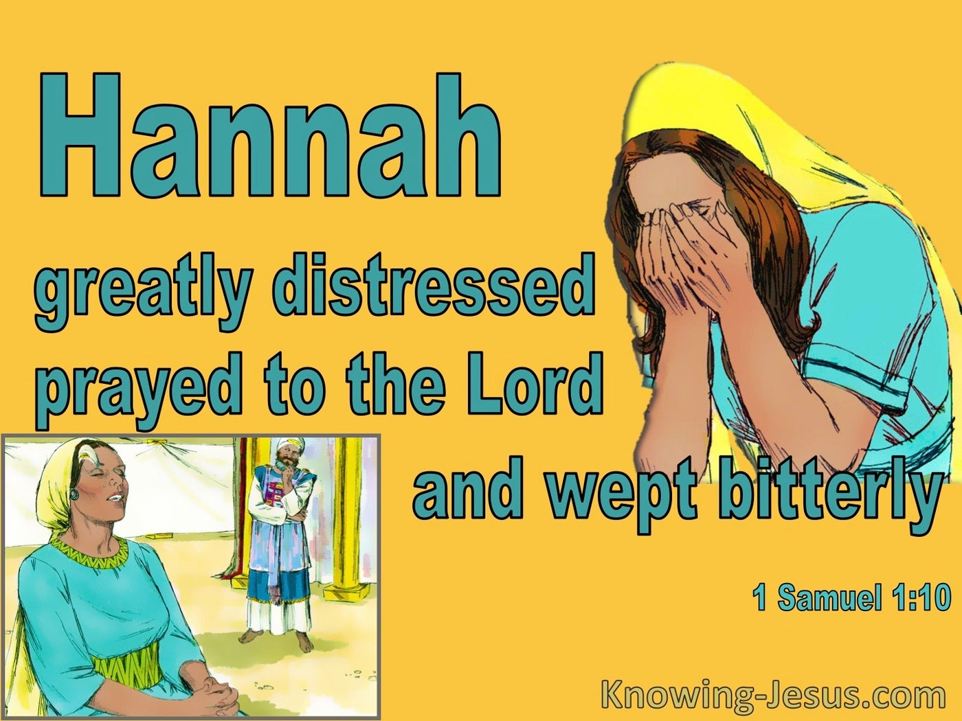 1 Samuel 1:10 Greatly Distressed Hannah Prayed To The Lord (yellow)