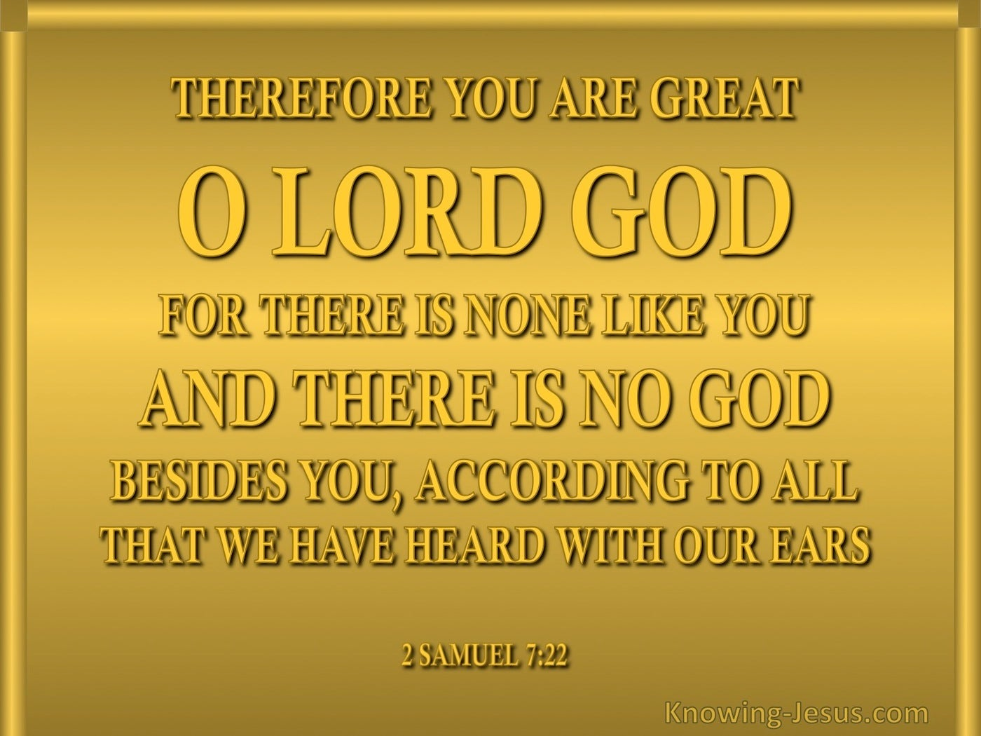 2 Samuel 7:22 There Is No God Beside You (gold)