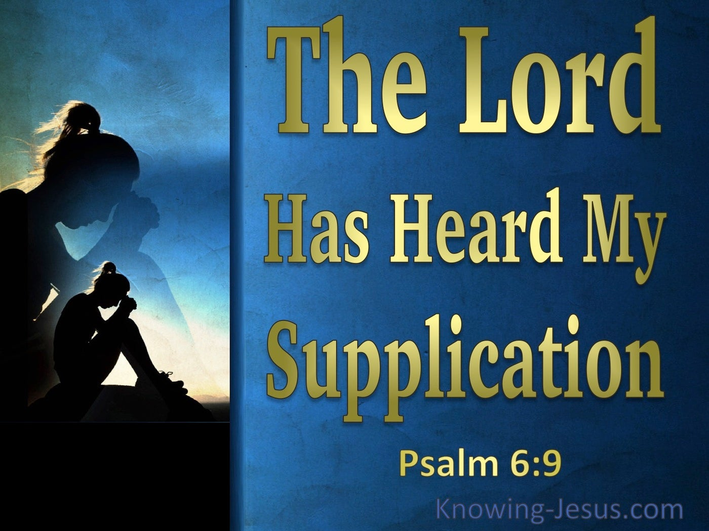 Psalm 6:9 The Lord Has Heard My Supplication (gold)