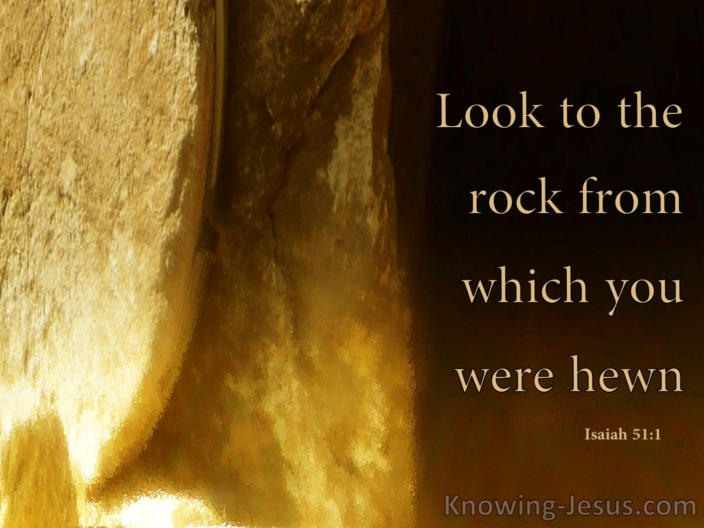 Isaiah 51:1  Look To The Rock From Which You Were Hewn (brown)