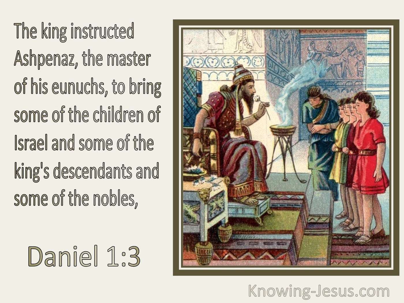 Daniel 1:3 The King Ordered Some Of The Royal Family And Of The Nobles To Be Brought (cream)