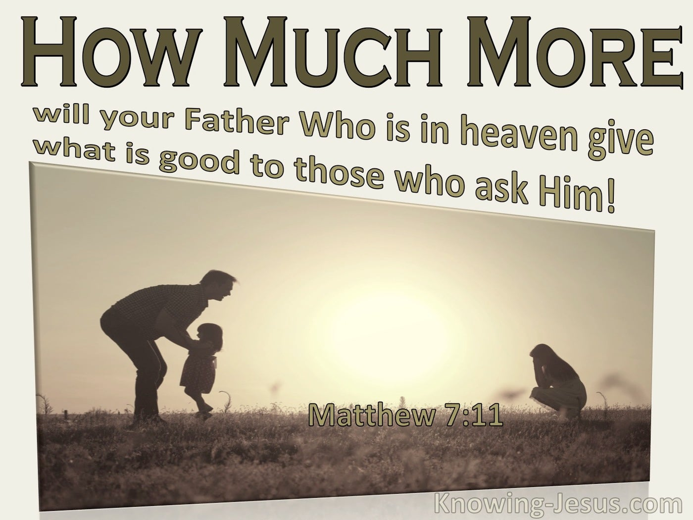 Matthew 7:11 How Much More Will Your Father Give Good Things To Those Who Ask Him (sage)
