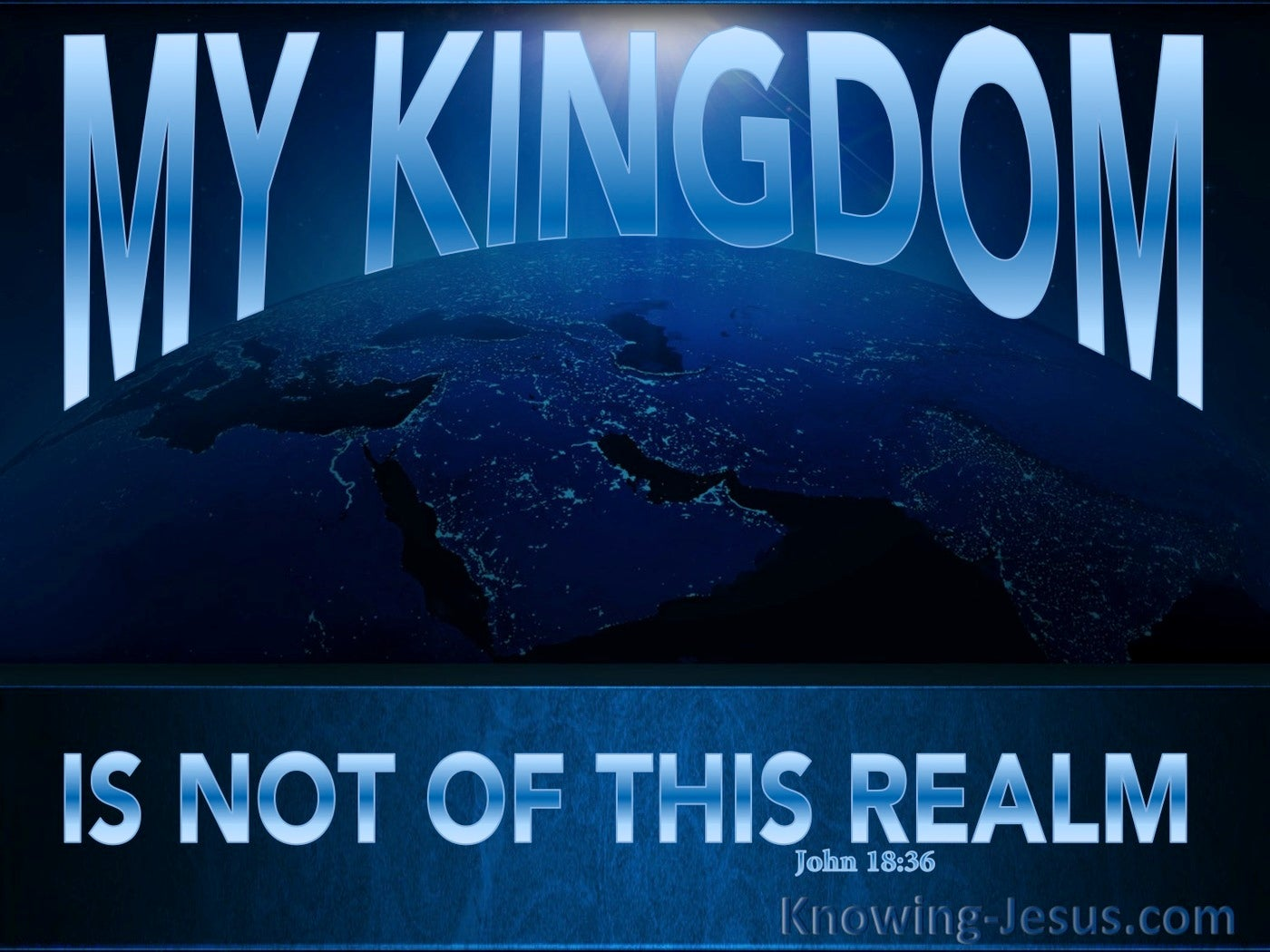 John 18:36 My Kingdom Is Not Of This Realm (blue)