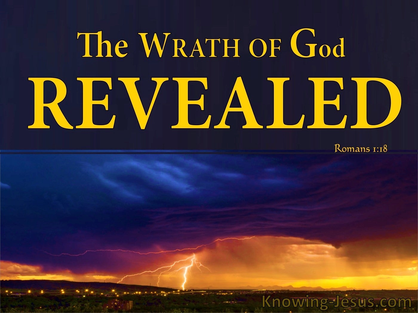 Romans 1:18 God's Wrath Revealed Against Unrighteousness (yellow)