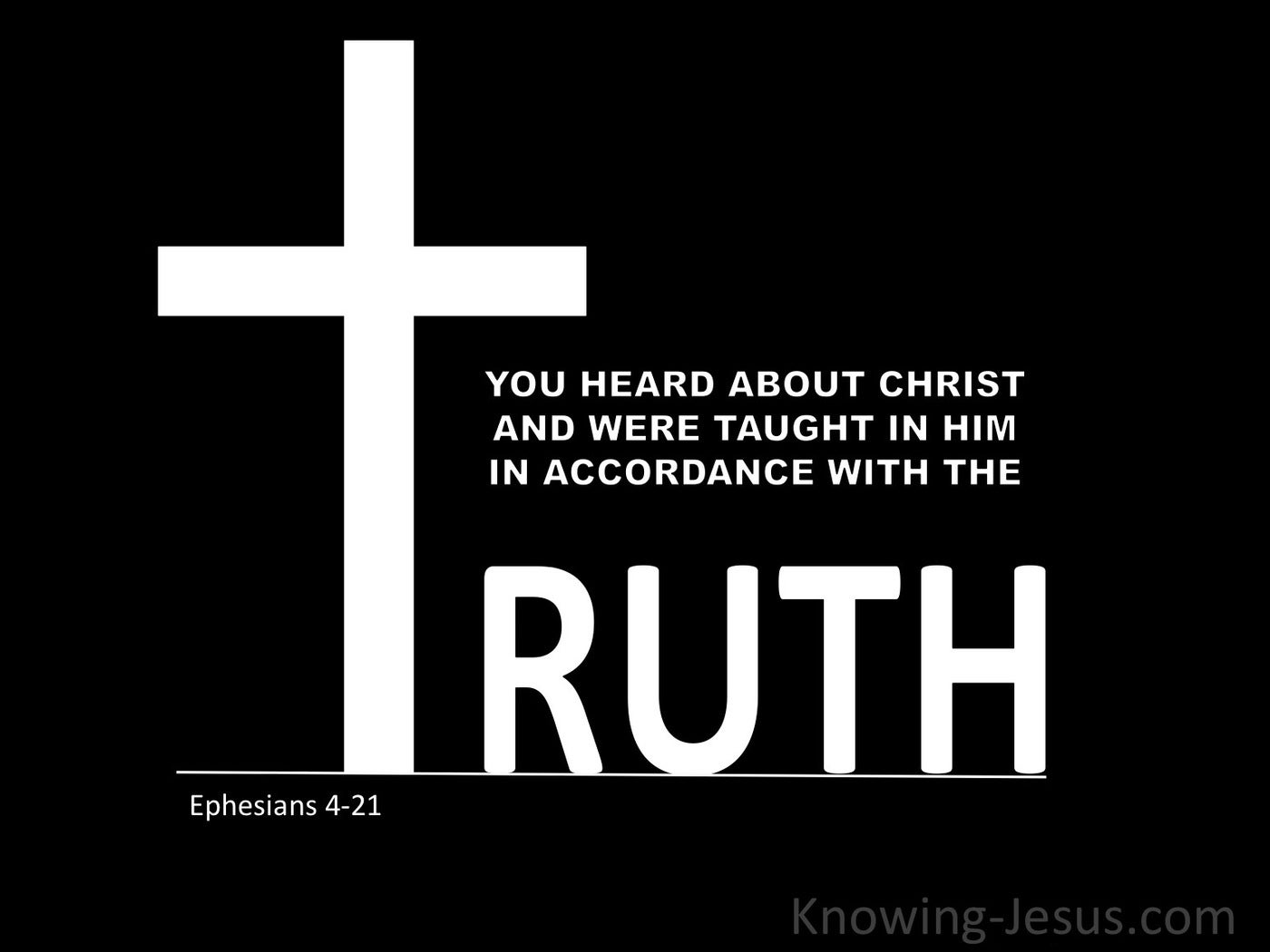 Ephesians 4:21 You Have Heard About The Truth (white)