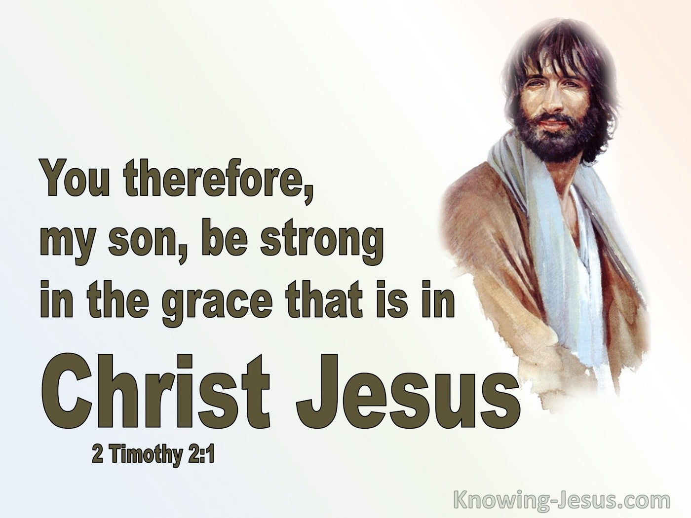2 Timothy 2:1 Be Strong In The Grace That Is In Christ Jesus (brown)