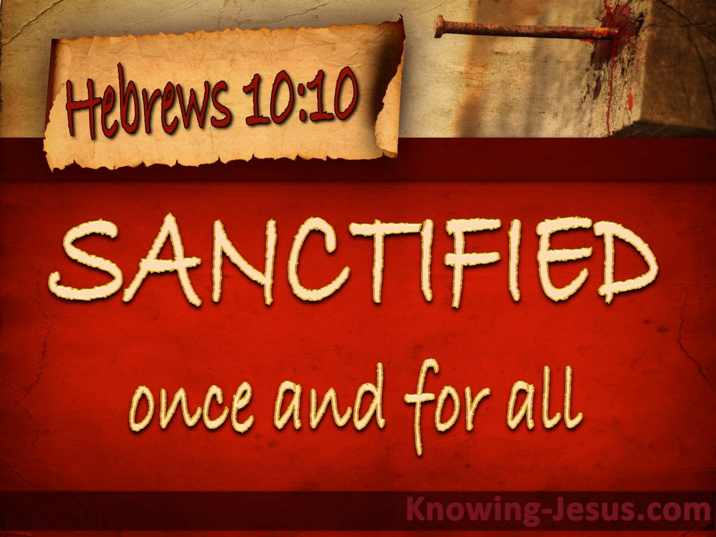 Hebrews 10:10 Sanctified Through Christ Once For All (red)