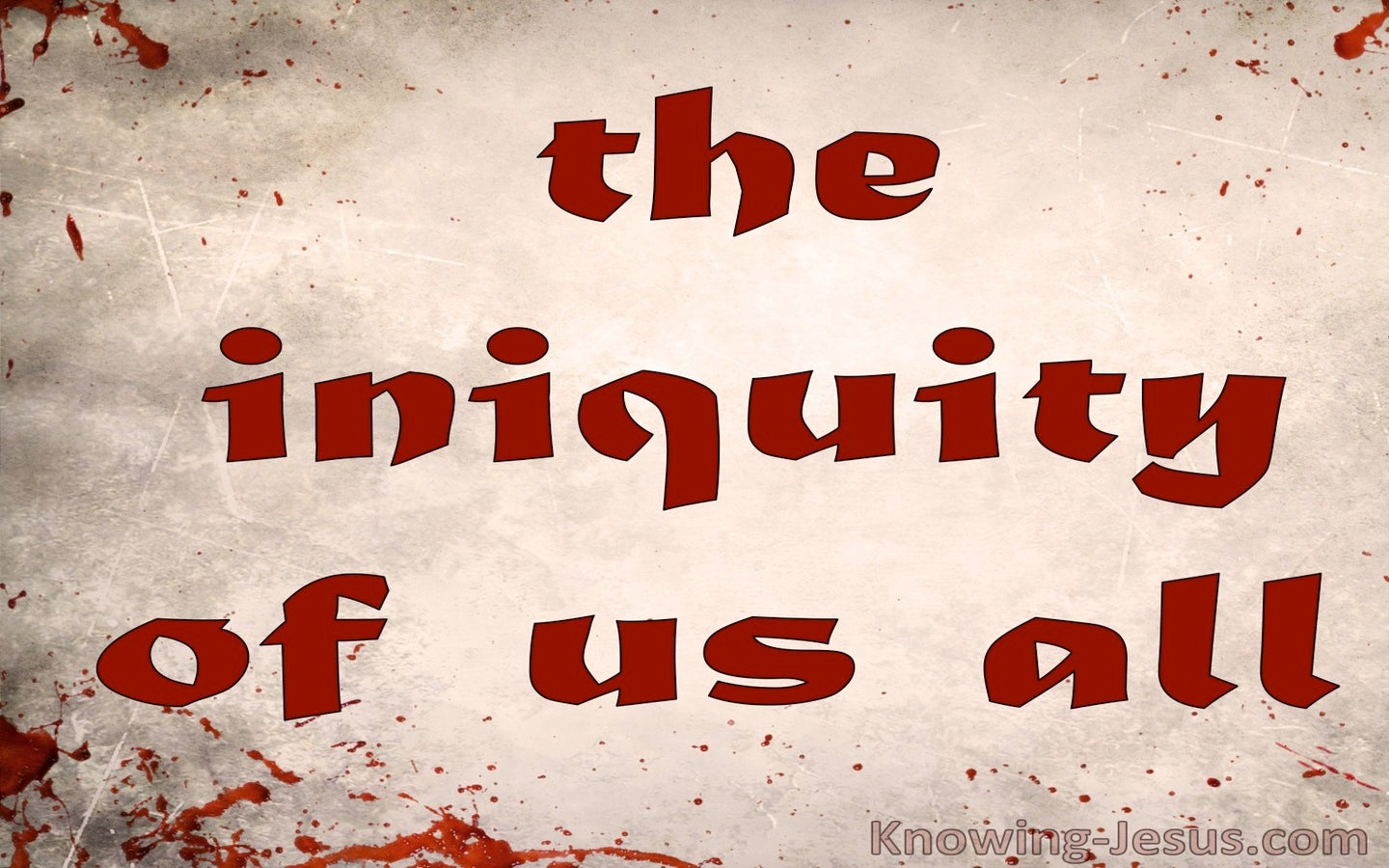 Isaiah 53:6 The Iniquity Of Us All (devotional)09:03 (red)