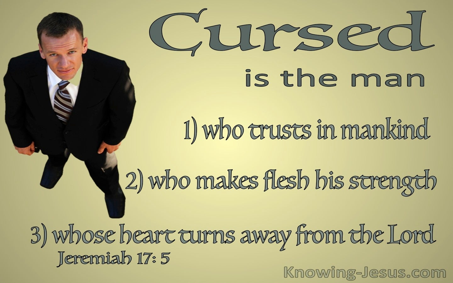 Jeremiah 17:5 Cursed IS The Man Who Trusts In Man (sage)