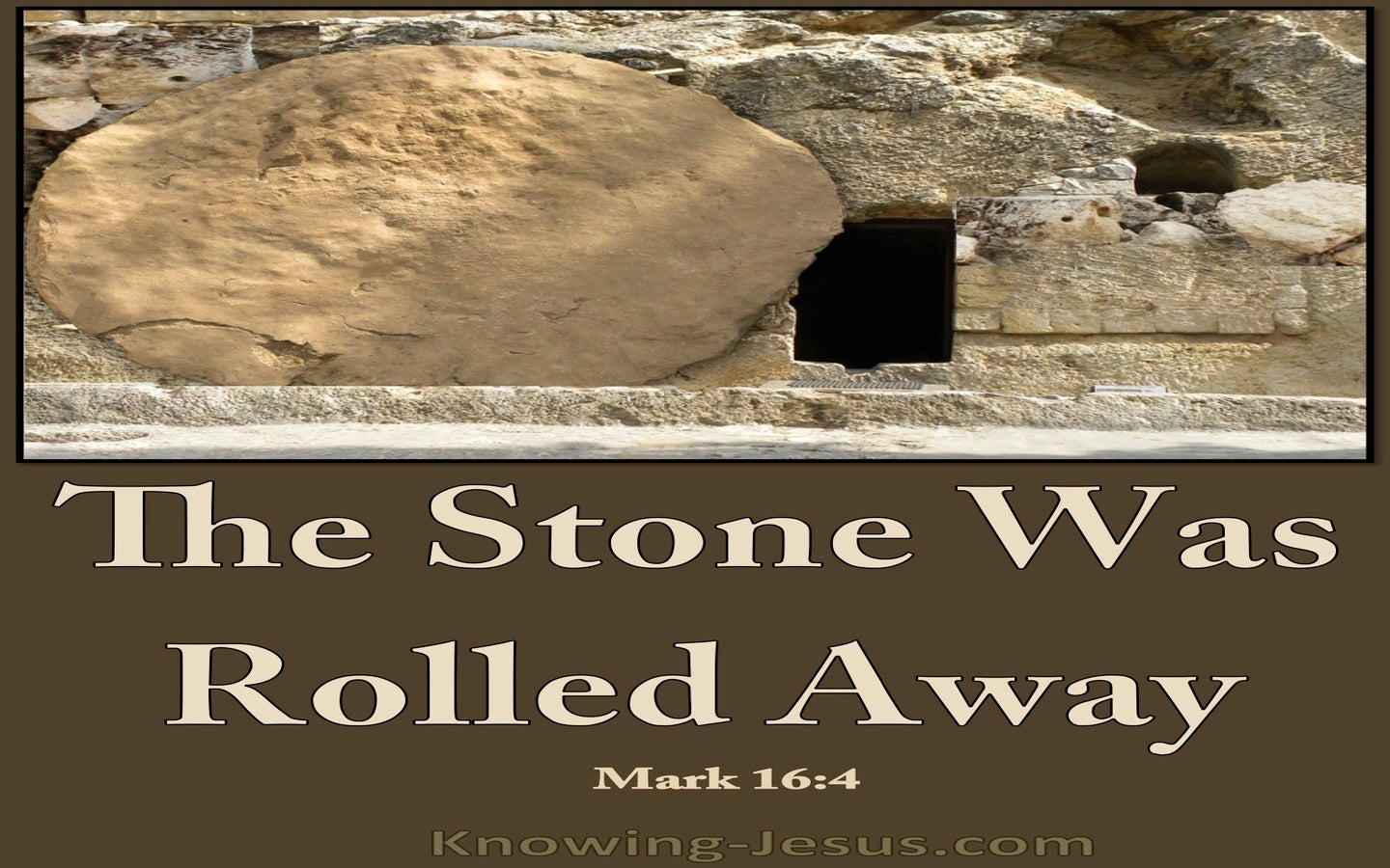 Mark 16:4 The Stone Was Rolled Away (brown)