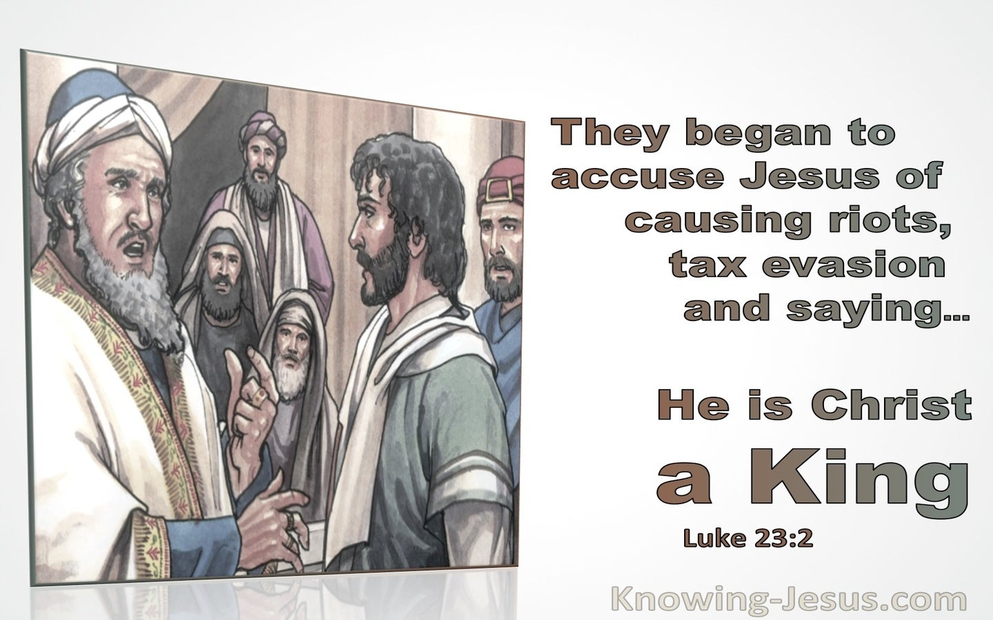 Luke 23:2 They Began To Acuse Jesus of Causing Riots (gray)