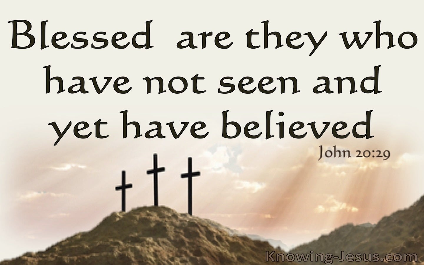 John 20:29 Blessed,  Not Seen And Yet Have Believed (brown)