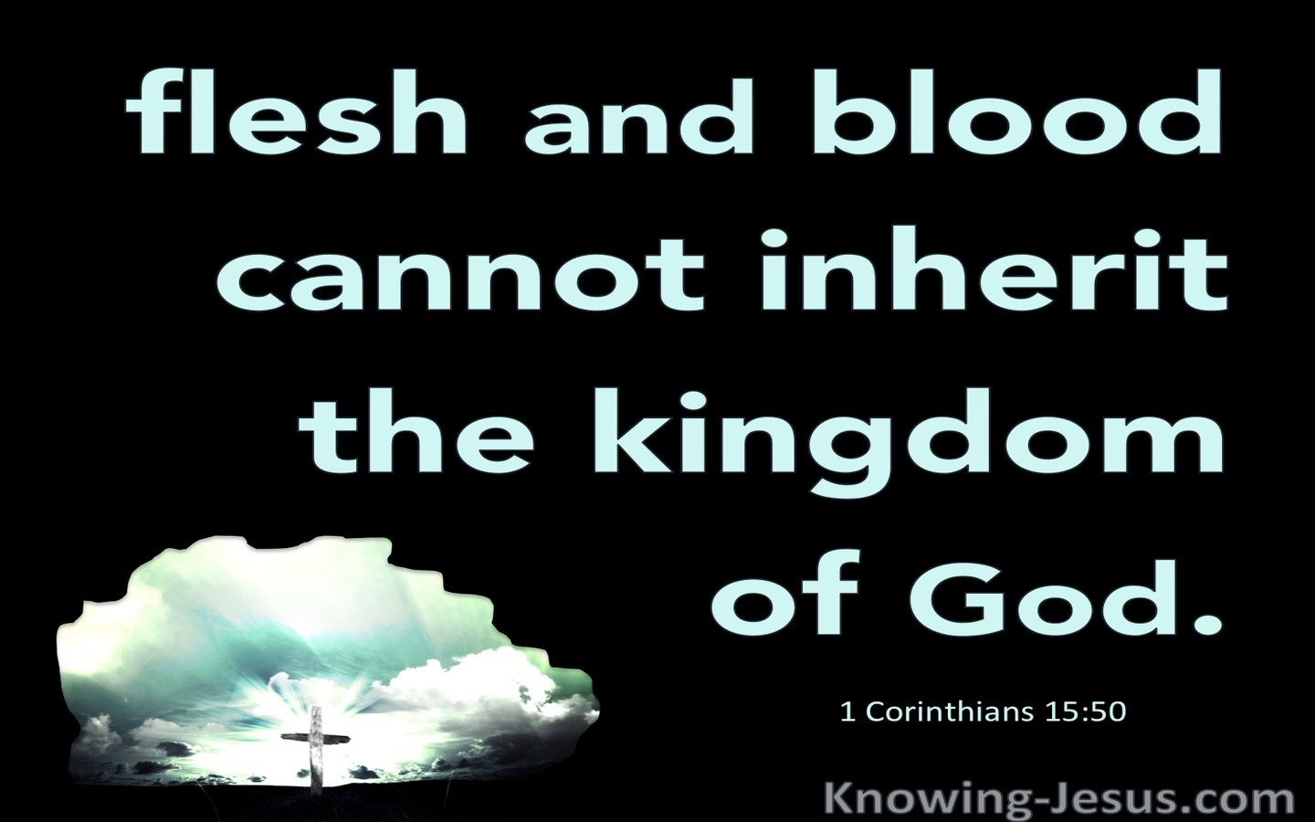 1 Corinthians 15:50 Flesh And Blood Cannot Inherit The Kingdom (aqua)