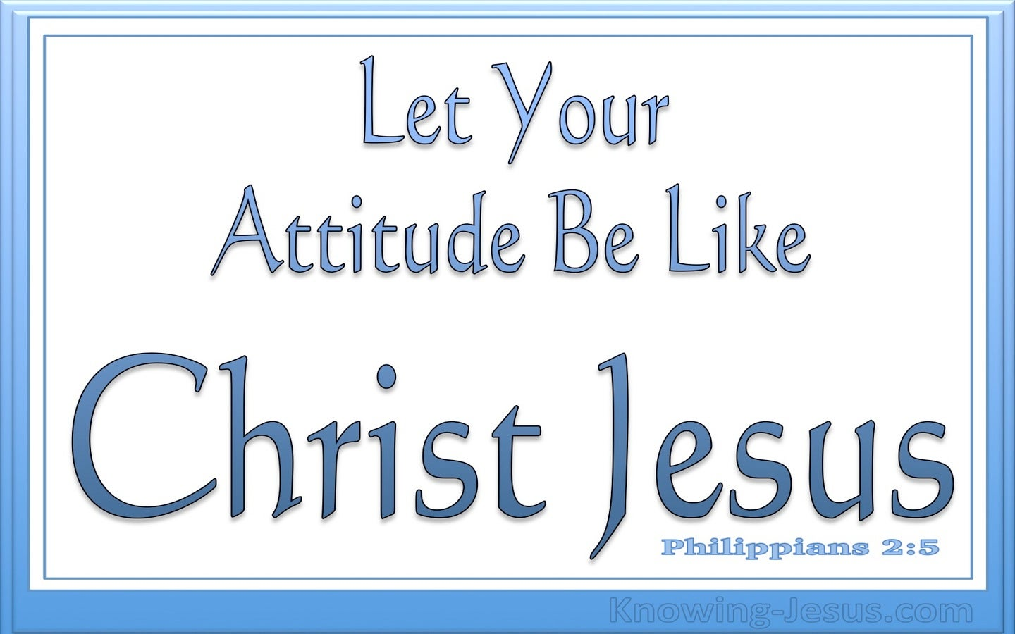 Philippians 2:5 Let Your Attitude Be Like Christ (white)