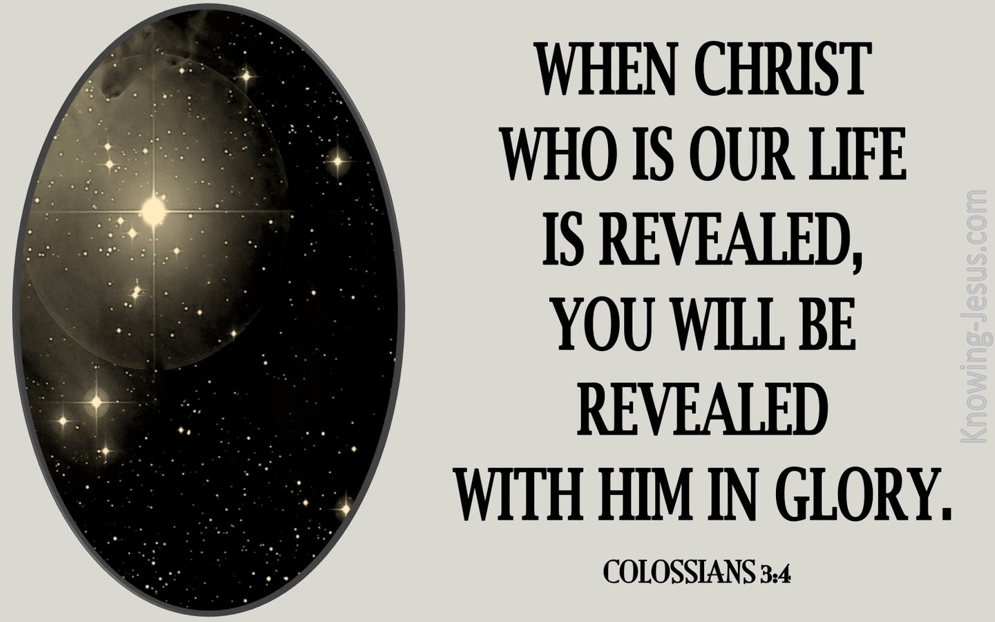 Colossians 3:4 When Christ Who Is Our Life Is Revealed (gray)