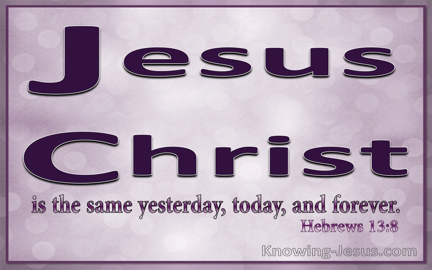 Hebrews 13:8 Jesus Christ Is Always The Same (purple)