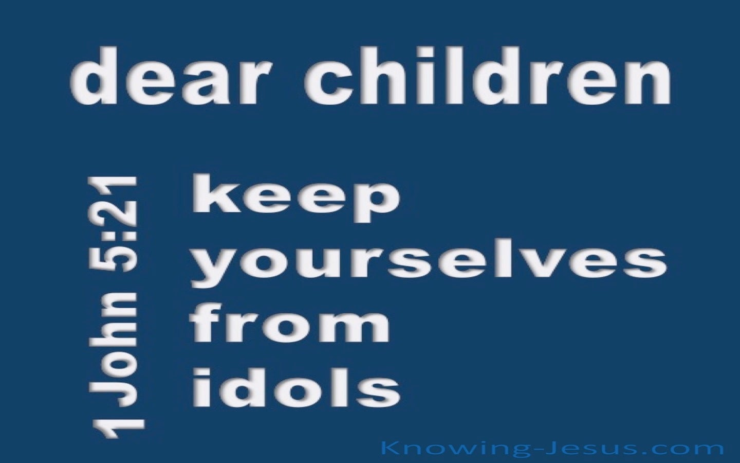 1 John 5:21 Keep Yourselves From Idols (blue)