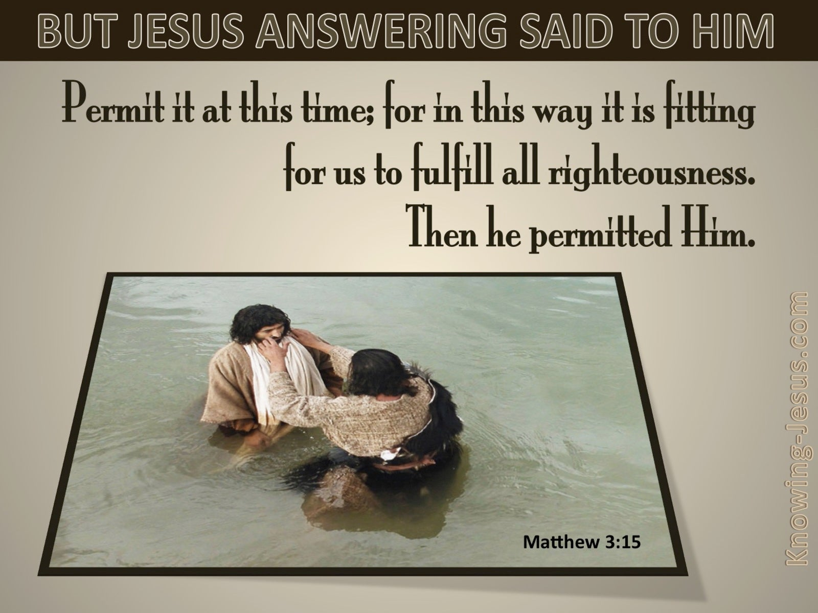 Matthew 3:15 It Is Fitting For Us To Fulfill All Righteousness (beige)