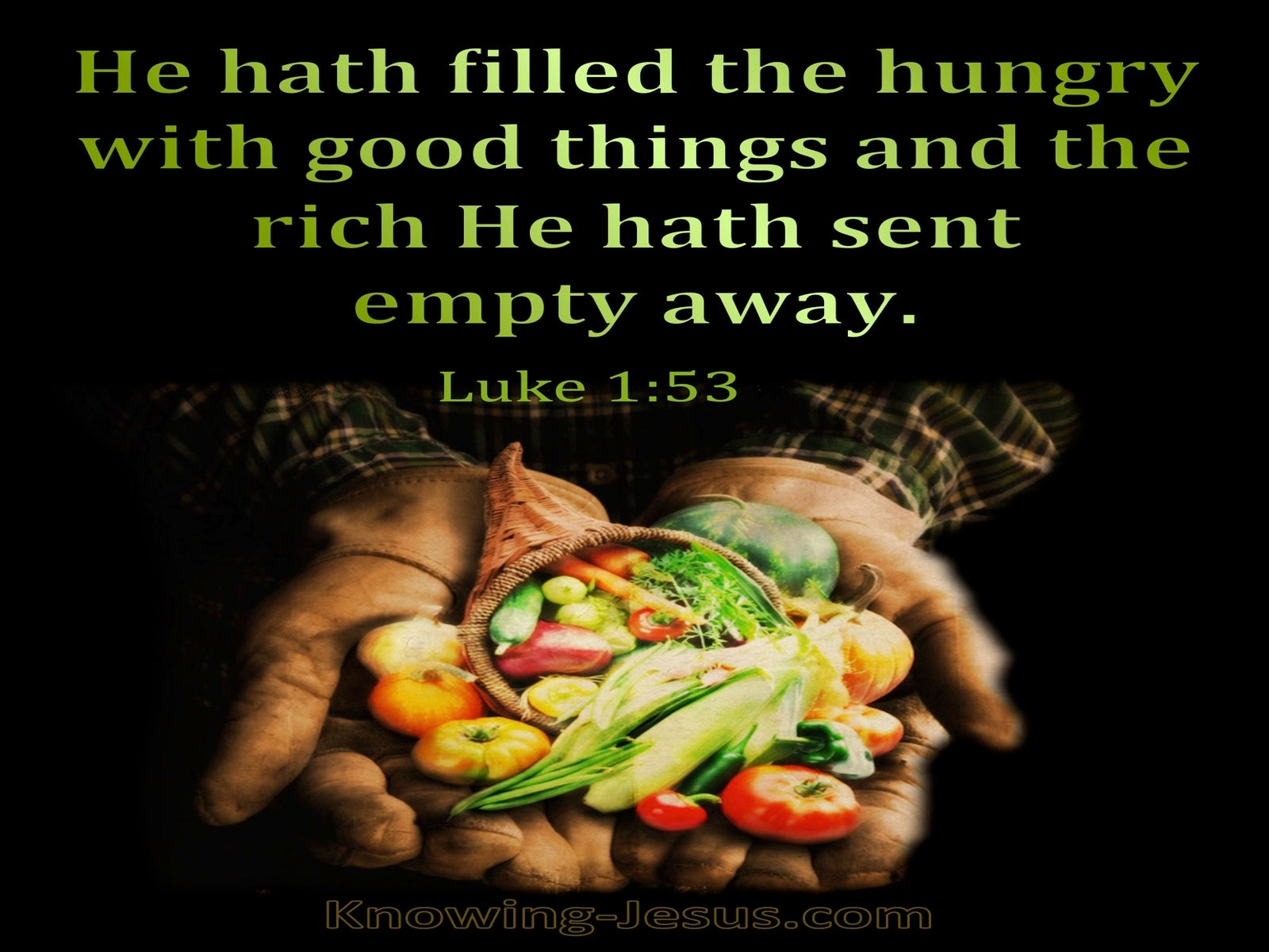 Luke 1:53 He Has Filled The Hungry With Good Things (green)