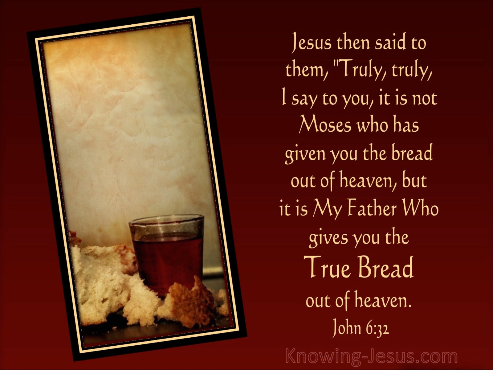 John 6:32 My Father Gives The True Bread From Heaven (maroon)