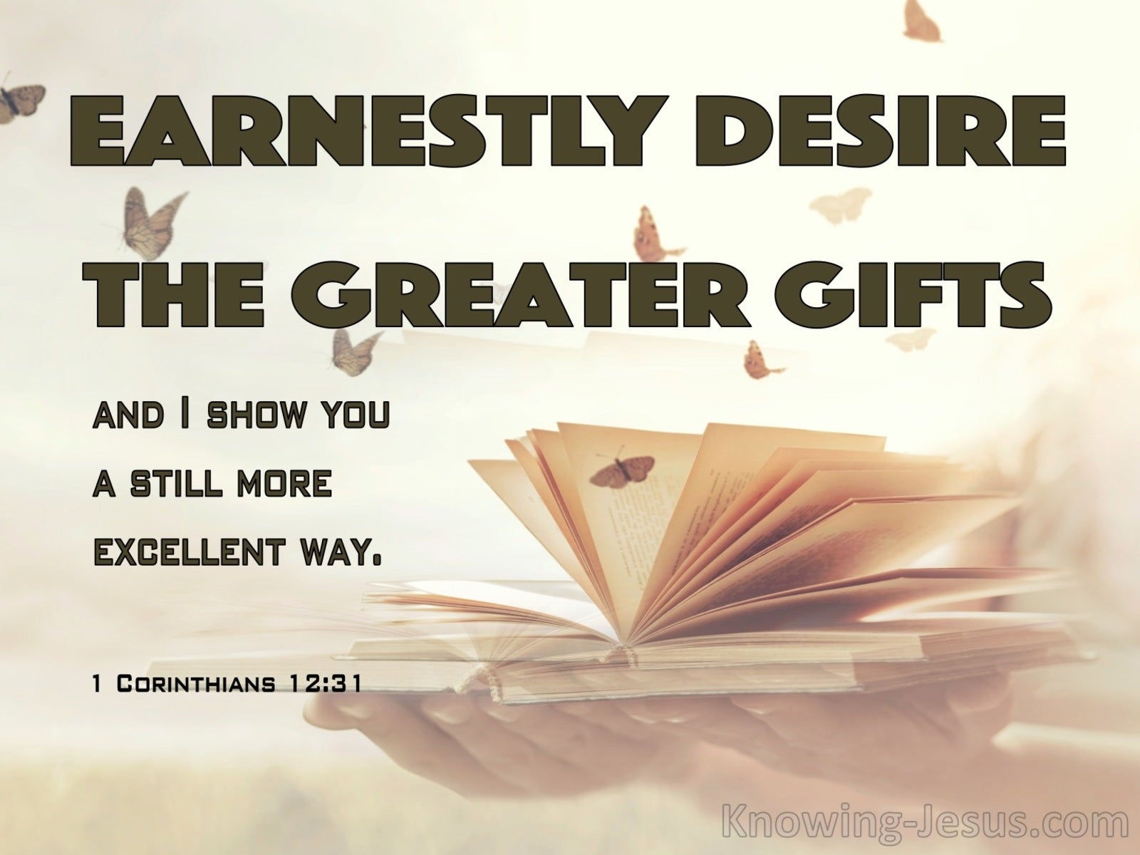 1 Corinthians 12:31 Earnestly Desire The Greater Gifts (brown)