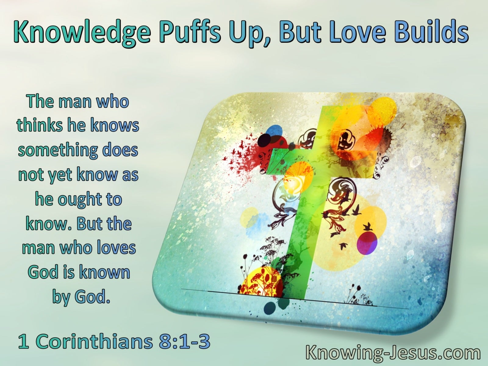 1 Corinthians 8:1:3 Knowledge Puffs Up But Love Builds (windows)10:30