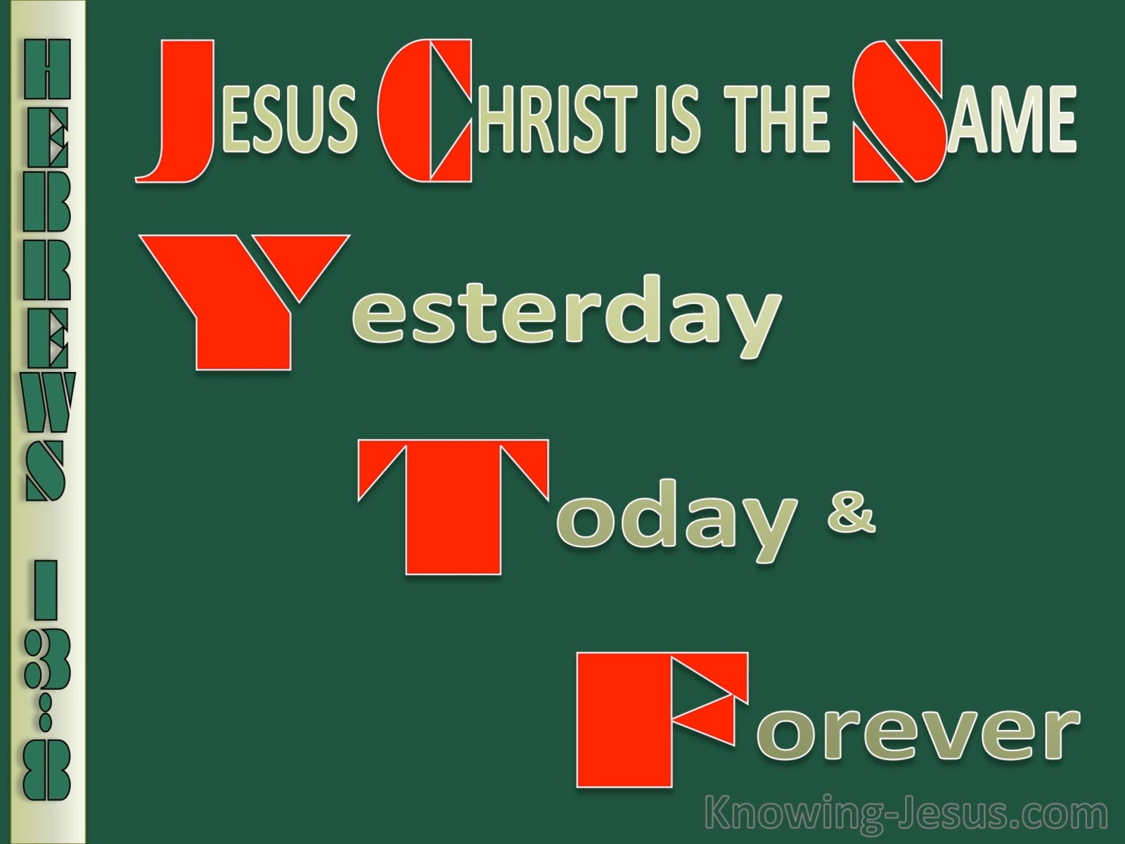 Hebrews 13:8 Jesus Christ Is Always The Same  (green)