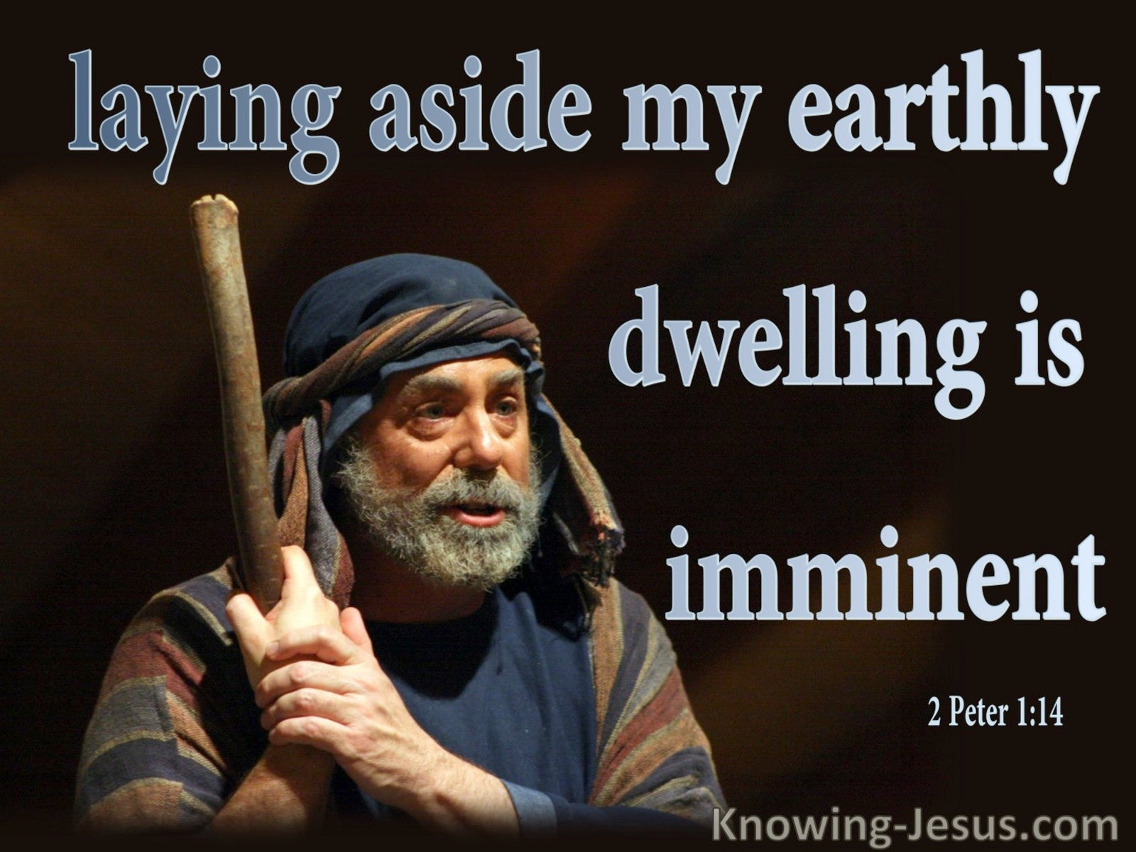 2 Peter 1:14 Laying Aside My Earthy Dwelling Is Imminent (blue)
