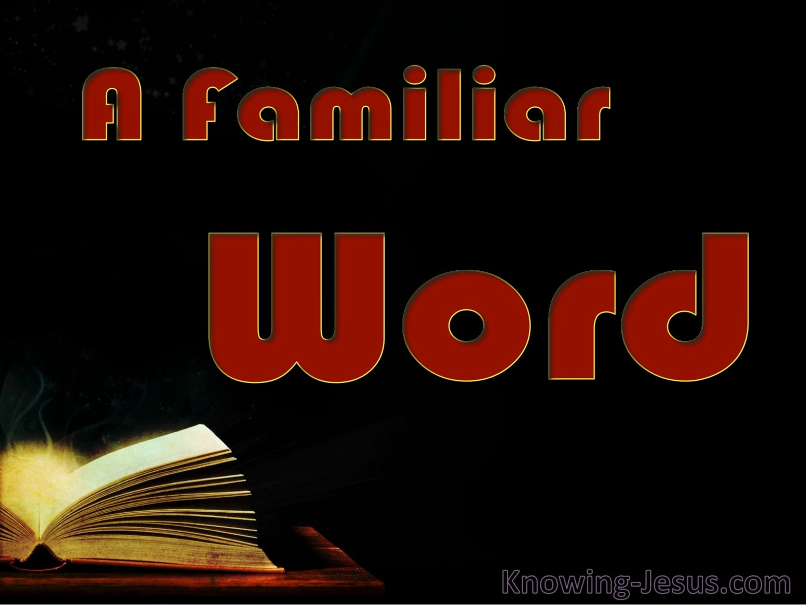 A Familiar Word (devotional)03-25 (black)