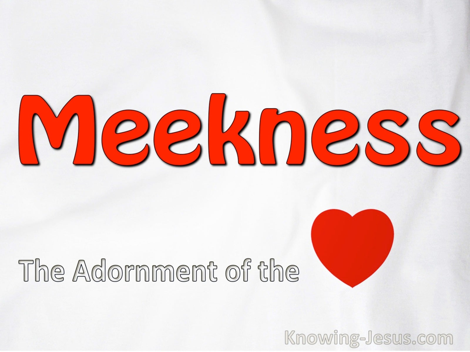 Colossians 3:12 Meekness, The Adornment Of The Heart (devotional)04-04 (red)