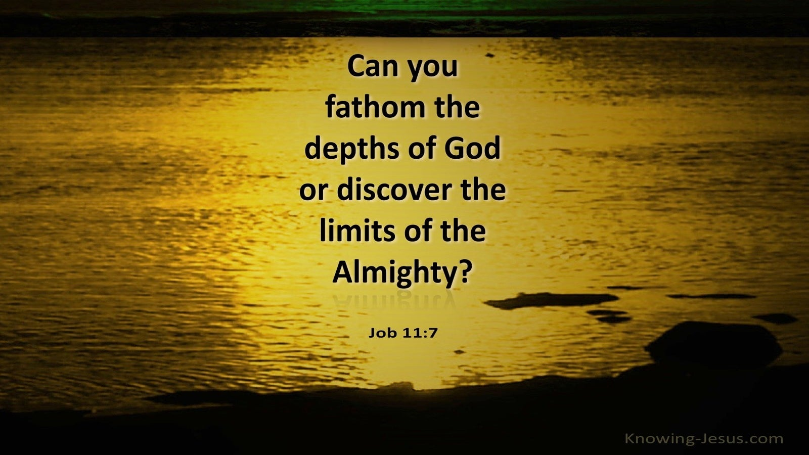 Job 11:7 Can You Fathom The Depth Of God (black)