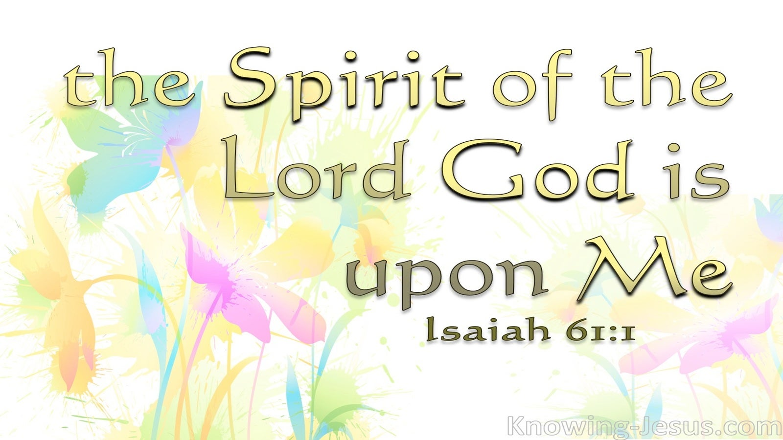 Isaiah 61:1 The Spirit Of The Lord God Is Upon Me (gold)