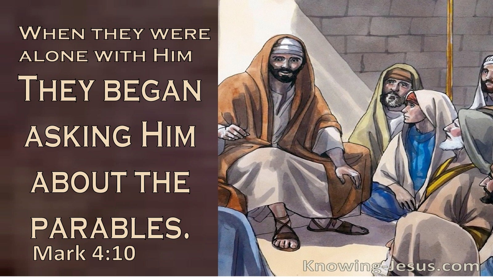 Mark 4:10 His Followers And The 12 Asked Him About The Parables (brown)