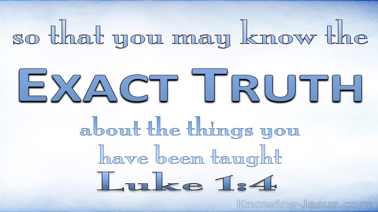 Luke 1:4 That You May Know The Exact Truth (blue)