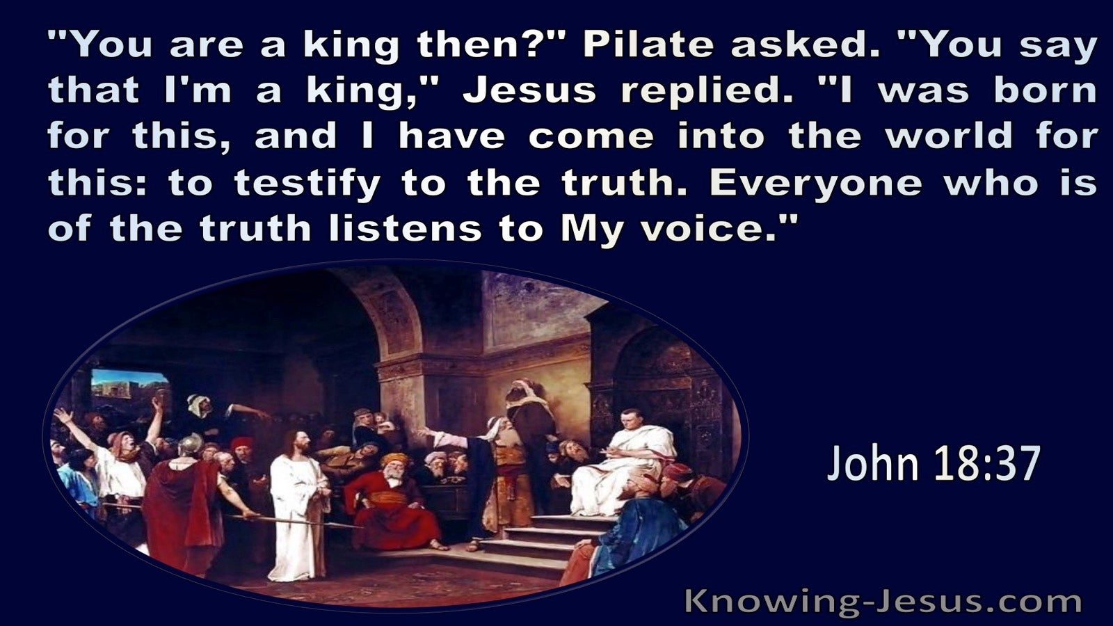John 18:37 Are You A King. Jesus Replied To This I Was Born And Fot This Have Come Into The World (navy)