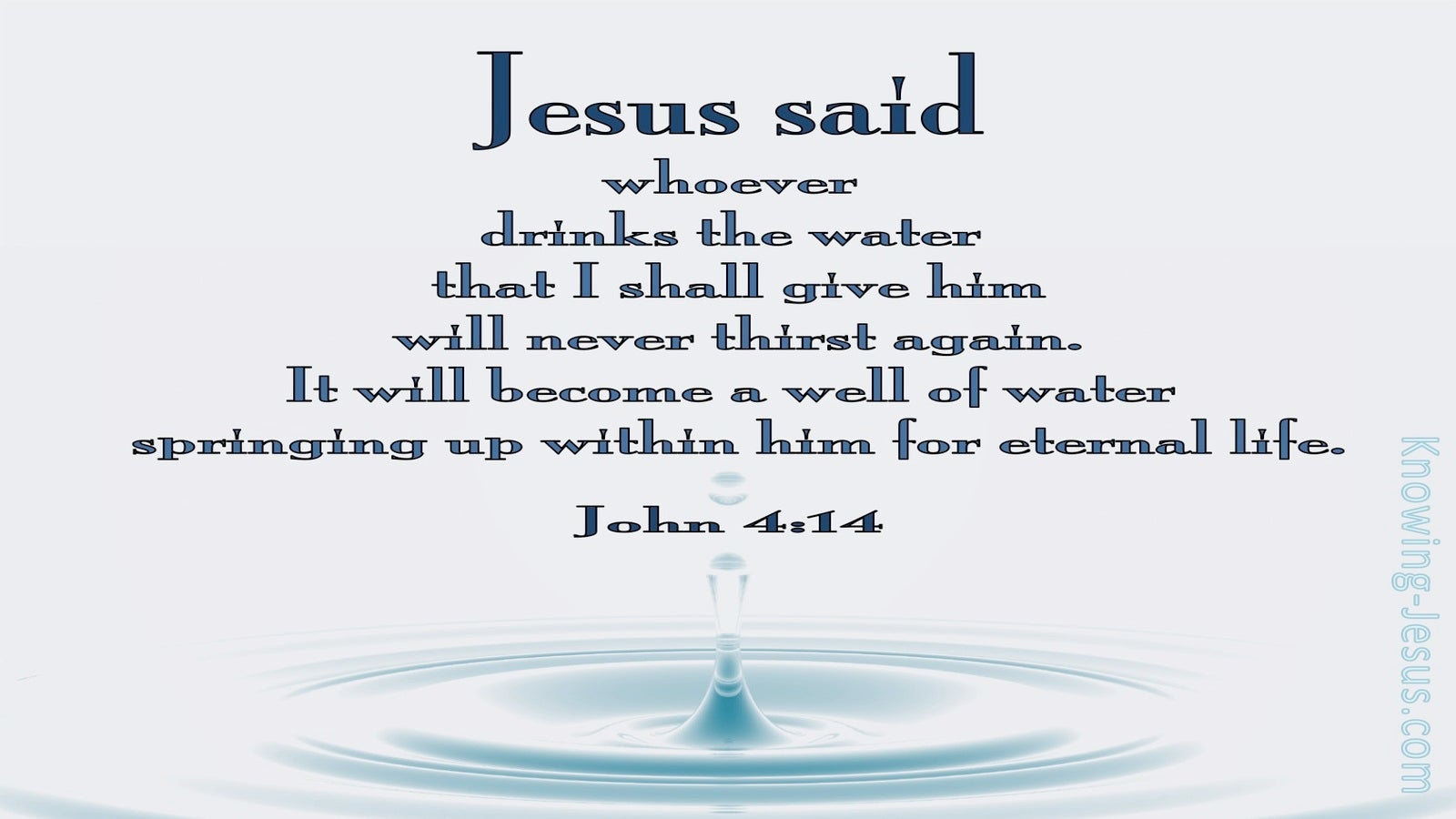 John 4:14 He Who Drinks Will Never Thirst Again (white)
