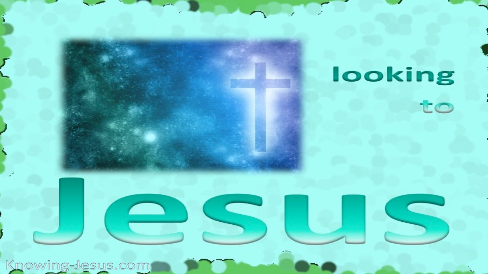 Hebrews 12: 2  Looking To Jesus (aqua)