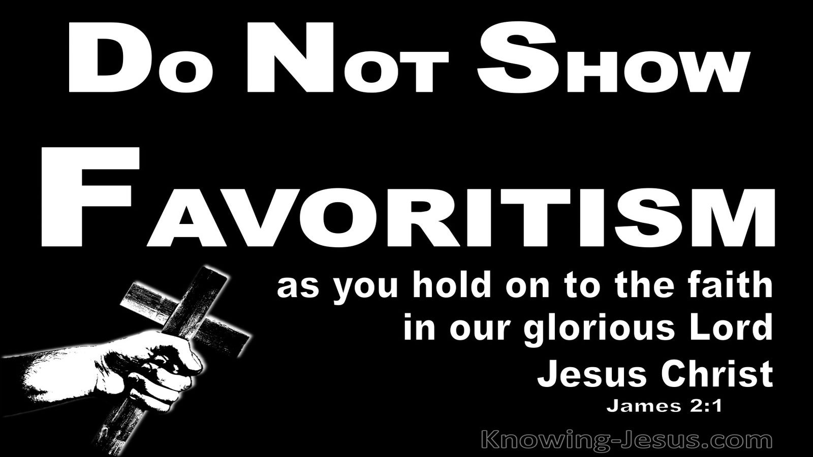 James 2:1 Do Not Show Favouritism And Hold Onto Your Faith (black)