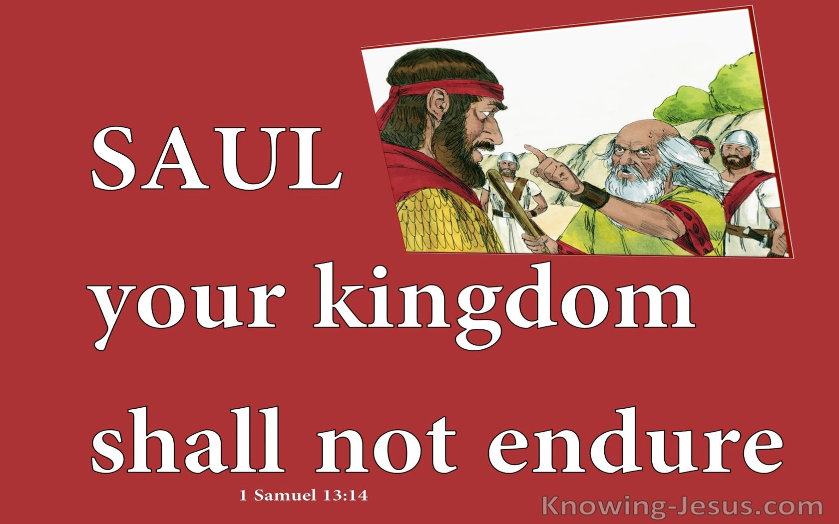 1 Samuel 13:14 Saul, Your Kingdom Shall Not Endure (red)