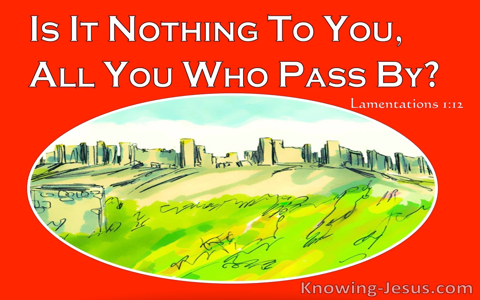 Lamentations 1:12 Is It Nothing To You All You Who Pass By (red)