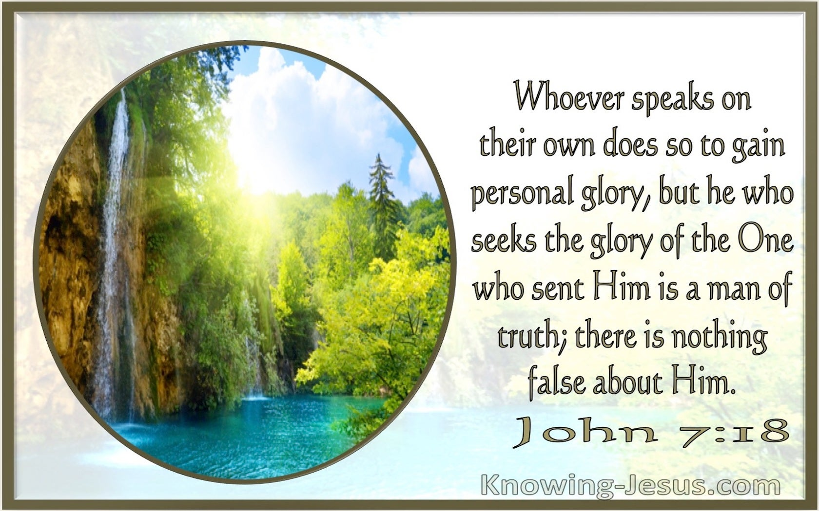 John 7:18 He Is A Man Of Truth For There Is Nothing False In Him (windows)11:26