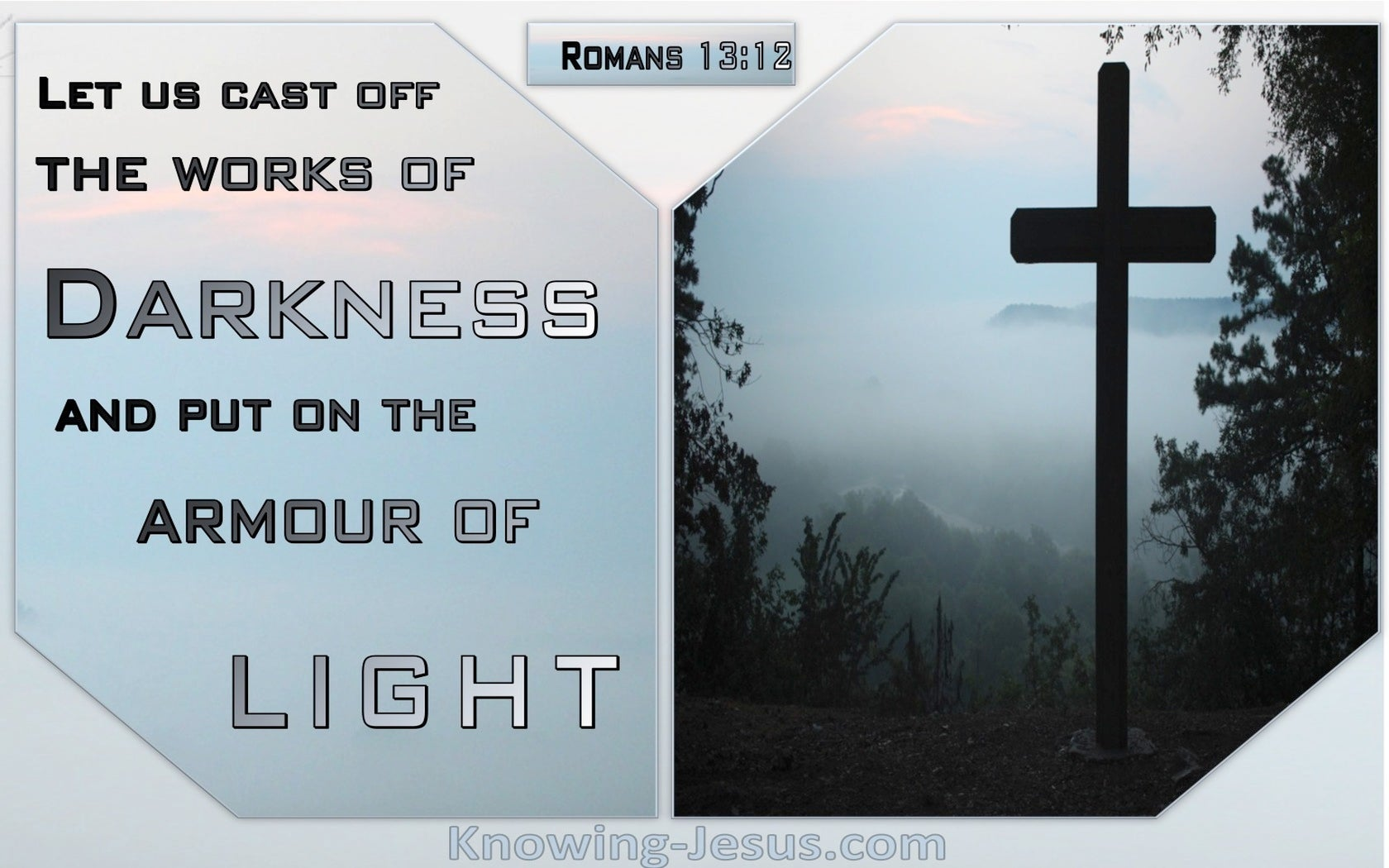 Romans 13:12 Put On The Armour Of Light (gray)