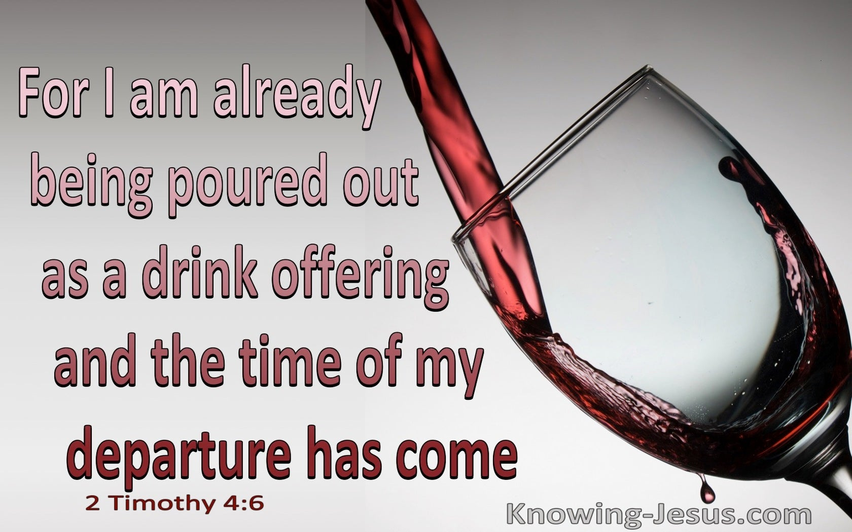 2 Timothy 4:6 Paul Is Being Poured Out As A Drink Offering (gray)