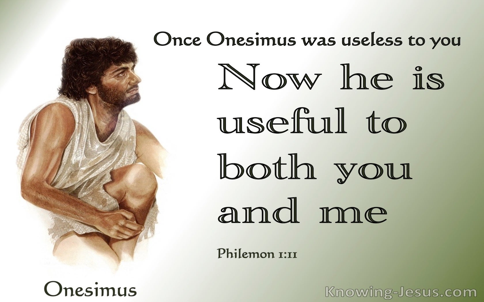 Philemon 1:11 Once Onesimus was Usless. Now He is Useful (green)