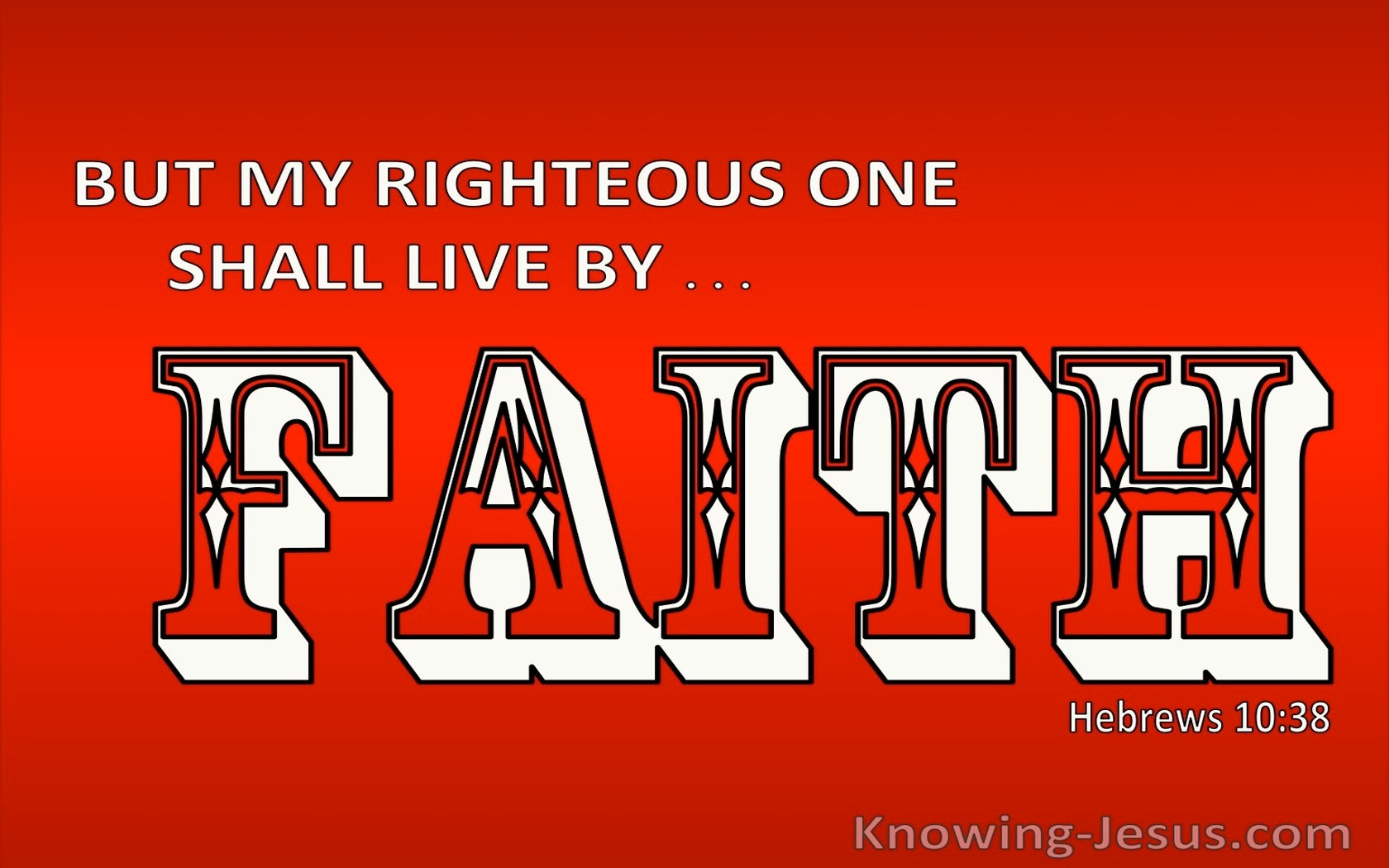 Hebrews 10:38 My Righteous Ones Shall Live By Faith (red)